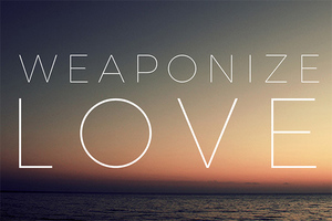New Divino Blog: Weaponize Love. Use God's love to counteract the current climate of religious intolerance