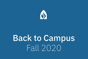 Campus Reopening Plans Shared. Watch this video for the latest plans to keep our campus community safe this fall