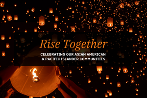 Rise Together: Celebrating Our AAPI Community. Michael Nixon, Diversity & Inclusion VP, invites everyone to celebrate AAPI Heritage Month through a series of  events planned during April.